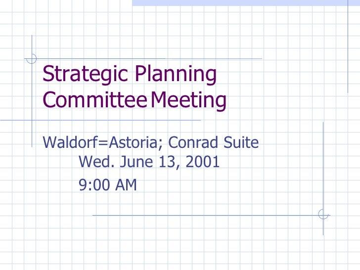 Strategic Planning  Committee Meeting Waldorf=Astoria; Conrad Suite Wed. June 13, 2001 9:00 AM