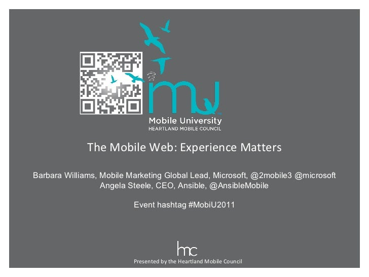 Presented by the Heartland Mobile Council The Mobile Web: Experience Matters Barbara Williams, Mobile Marketing Global Lea...