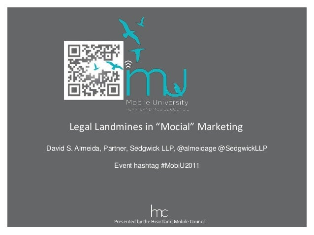 "Presented by the Heartland Mobile Council Legal Landmines in ""Mocial"" Marketing David S. Almeida, Partner, Sedgwick LLP, @..."
