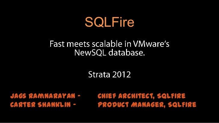 SQLFireJags Ramnarayan –    Chief Architect, SQLFireCarter Shanklin –    Product Manager, SQLFire
