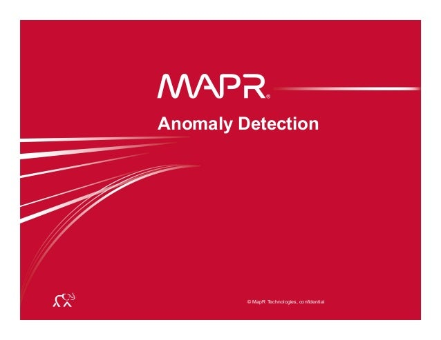 © MapR Technologies, confidential ® © MapR Technologies, confidential ® Anomaly Detection
