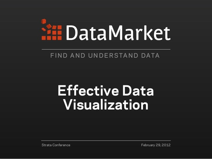 F I N D A N D U N D E R S TA N D D ATA         Effective Data          VisualizationStrata Conference                   Fe...