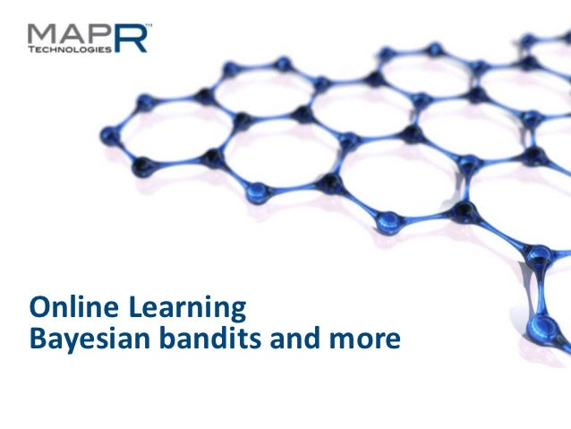 Online LearningBayesian bandits and more©MapR Technologies - Confidential   1