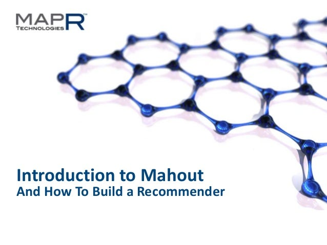 Introduction to Mahout  And How To Build a Recommender  ©MapR Technologies 2013- Confidential  1