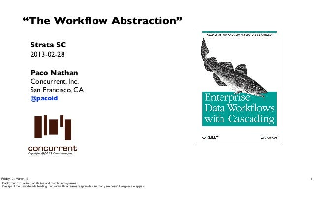 """""""The Workflow Abstraction""""                     Strata SC                     2013-02-28                     Paco Nathan    ..."""