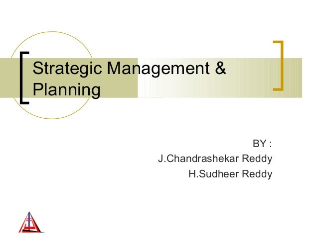 Strategic Management & Planning BY : J.Chandrashekar Reddy H.Sudheer Reddy