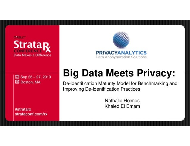 Big Data Meets Privacy: De-identification Maturity Model for Benchmarking and Improving De-identification Practices Nathal...