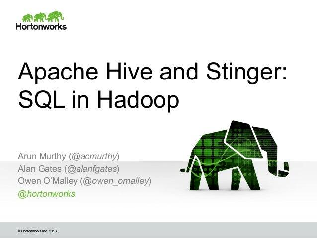 Apache Hive and Stinger: SQL in Hadoop Arun Murthy (@acmurthy) Alan Gates (@alanfgates) Owen O'Malley (@owen_omalley) @hor...