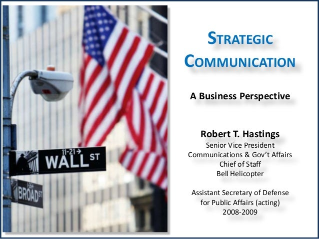 STRATEGIC COMMUNICATION A Business Perspective Robert T. Hastings Senior Vice President Communications & Gov't Affairs Chi...