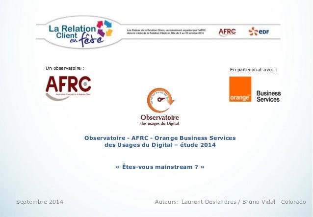 1 Observatoire - AFRC - Orange Business Services des Usages du Digital – étude 2014 « Êtes-vous mainstream ? » Septembre 2...