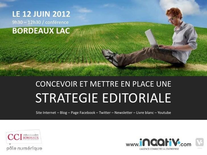 LE 12 JUIN 20129h30 – 12h30 / conférenceBORDEAUX LAC          CONCEVOIR ET METTRE EN PLACE UNE          STRATEGIE EDITORIA...