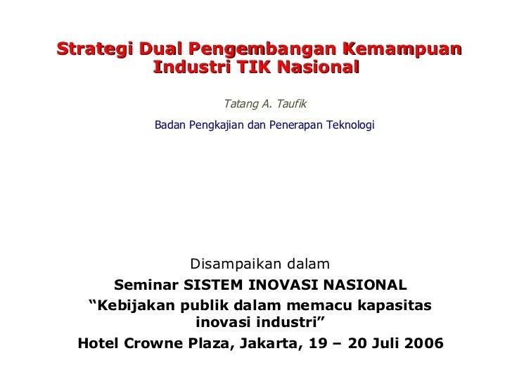 """Disampaikan dalam Seminar SISTEM INOVASI NASIONAL """" Kebijakan publik dalam memacu kapasitas  inovasi industri"""" Hotel Crown..."""