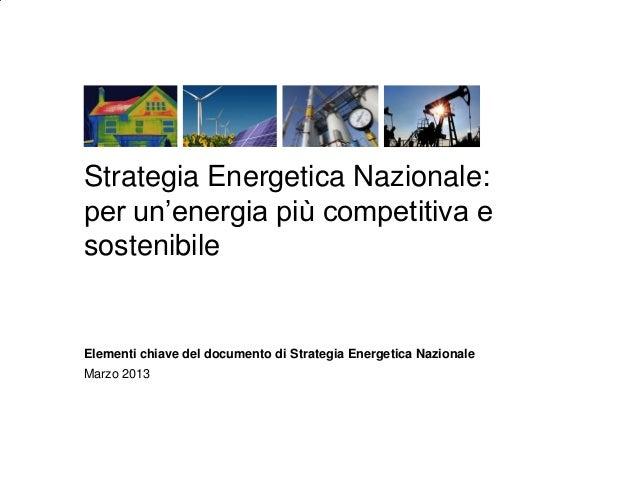 Strategia Energetica Nazionale:per un'energia più competitiva esostenibileElementi chiave del documento di Strategia Energ...