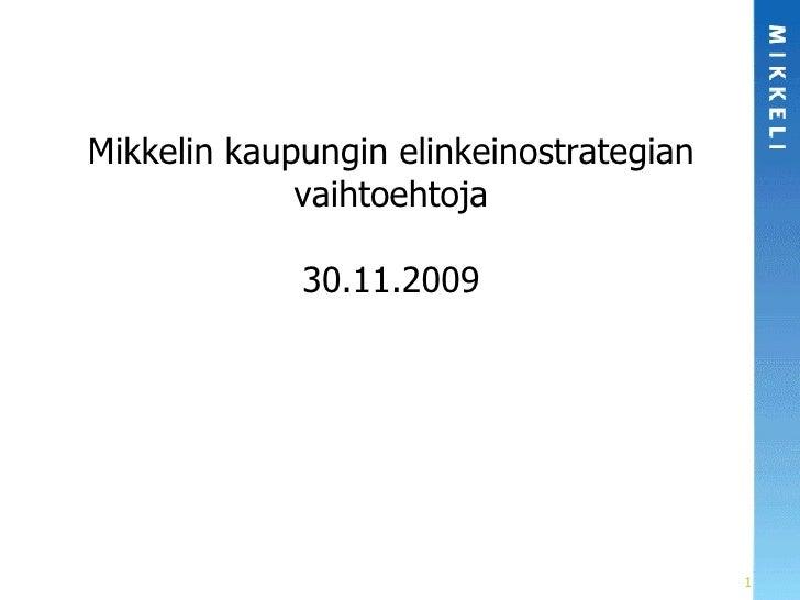 Mikkelin kaupungin elinkeinostrategian vaihtoehtoja 30.11.2009