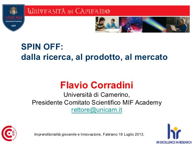 Flavio Corradini Università di Camerino, Presidente Comitato Scientifico MIF Academy rettore@unicam.it SPIN OFF: dalla ric...