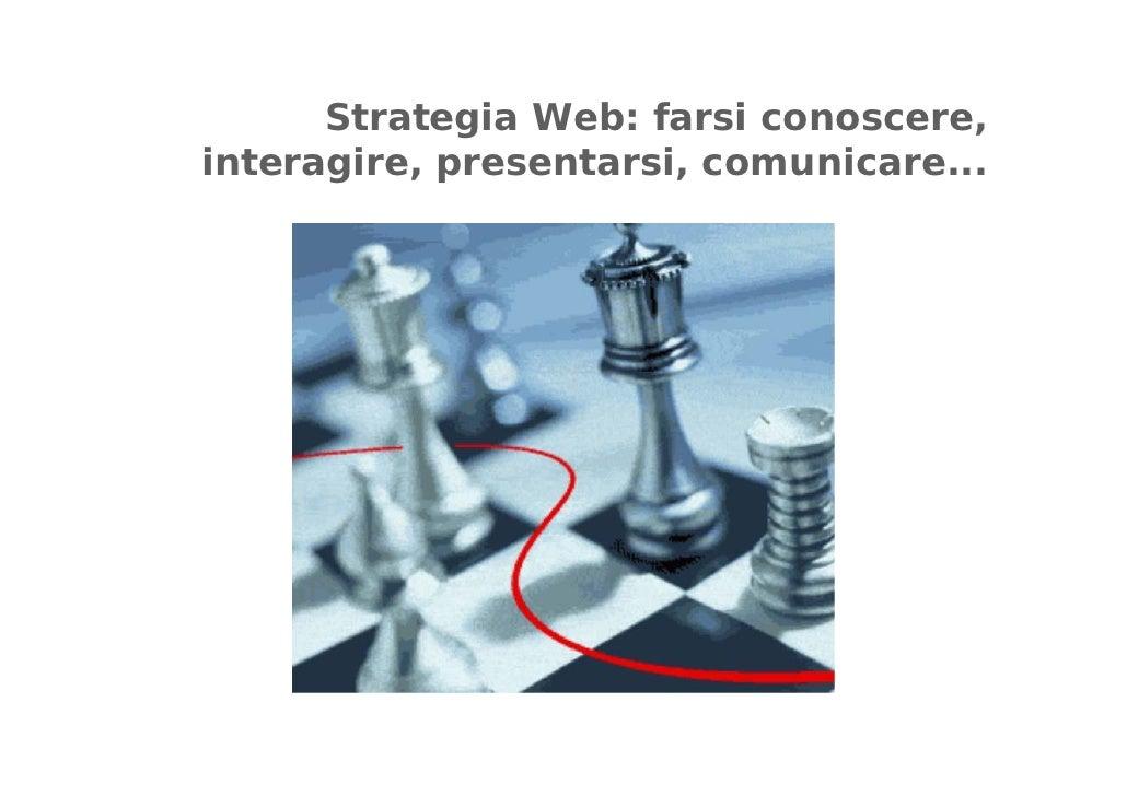 Strategia Web: farsi conoscere, interagire, presentarsi, comunicare...