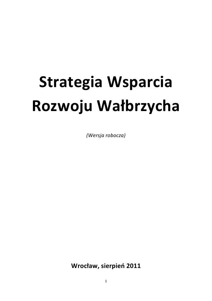 Strategia WsparciaRozwoju Wałbrzycha         (Wersja robocza)     Wrocław, sierpieo 2011                1