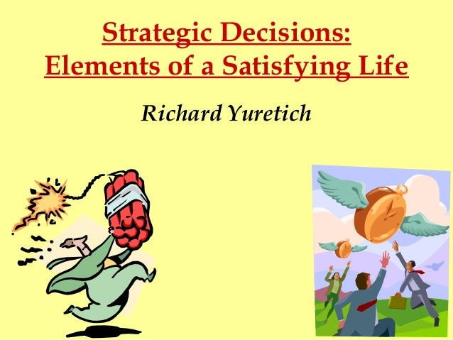 Strategic Decisions - Elements of a Satisfying Life_THU_115_yuretich