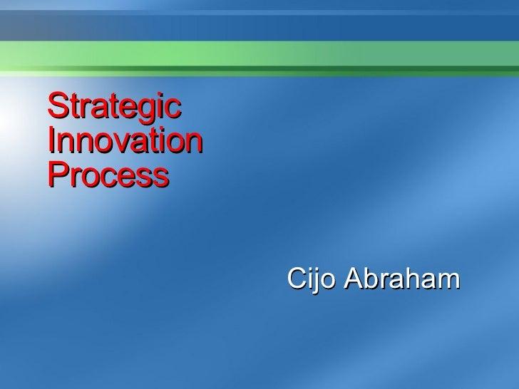 Strategic Innovation Process Cijo Abraham