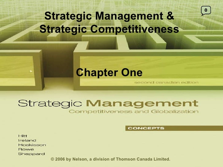 © 2006 by Nelson, a division of Thomson Canada Limited. 1- Strategic Management & Strategic Competitiveness Chapter One 0 ...