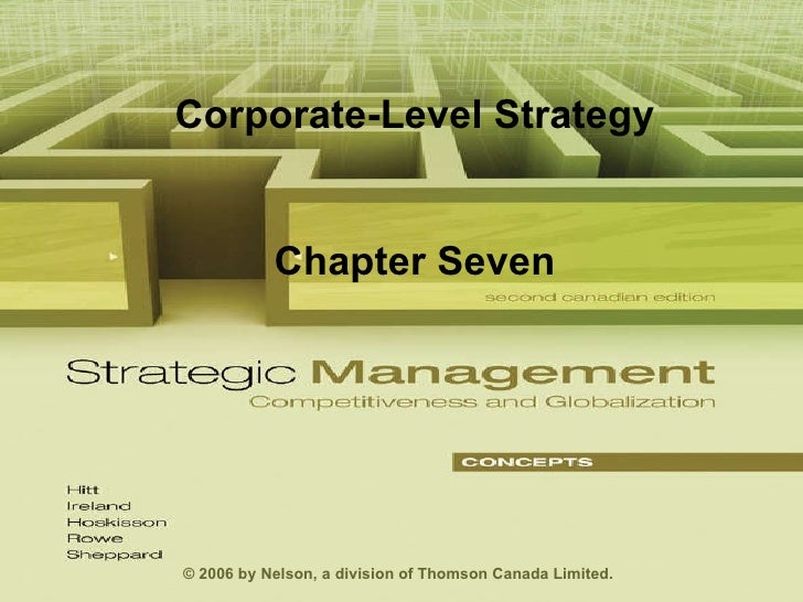 Corporate-Level Strategy Chapter Seven © 2006 by Nelson, a division of Thomson Canada Limited.