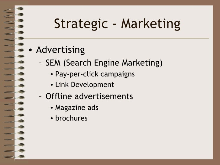 Strategic - Marketing • Advertising   – SEM (Search Engine Marketing)      • Pay-per-click campaigns      • Link Developme...