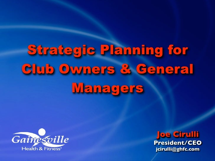 Strategic Planning for Club Owners & General        Managers                     Joe Cirulli                  President/CE...