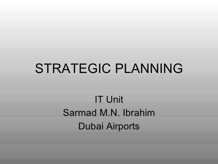 STRATEGIC PLANNING IT Unit Sarmad M.N. Ibrahim Dubai Airports