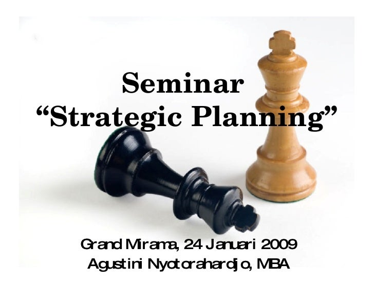 "Seminar  ""Strategic Planning"" Grand Mirama, 24 Januari 2009 Agustini Nyotorahardjo, MBA"
