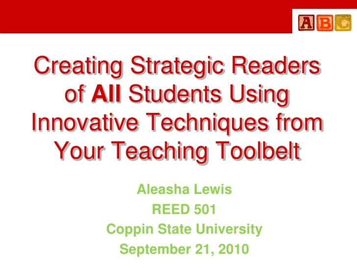 Creating Strategic Readers of All Students Using Innovative Techniques from Your Teaching Toolbelt <br />Aleasha Lewis<br ...