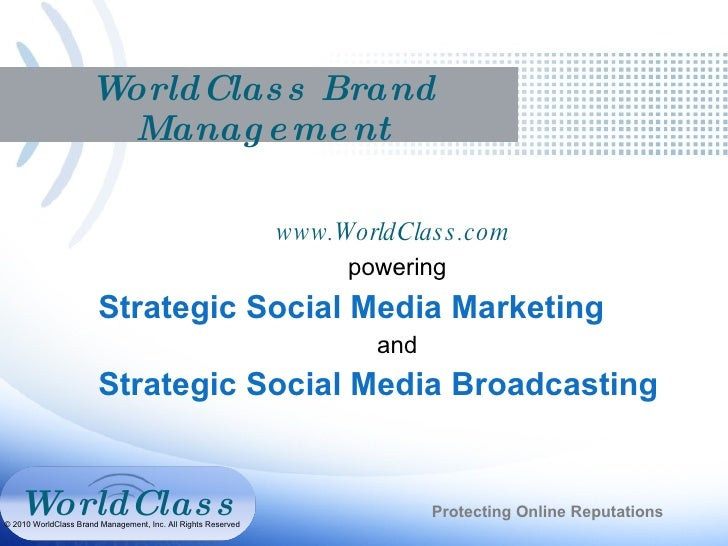 WorldClass Brand Management www.WorldClass.com  powering Strategic Social Media Marketing and Strategic Social Media Broad...