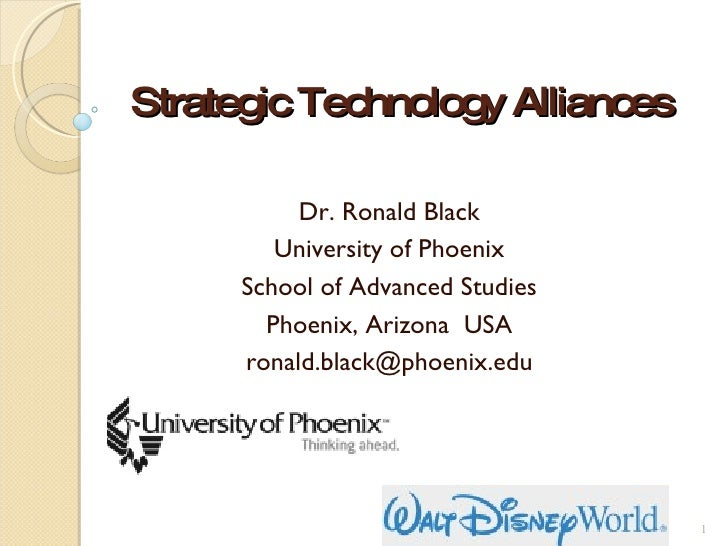 Strategic Technology Alliances  Dr. Ronald Black University of Phoenix School of Advanced Studies Phoenix, Arizona  USA [e...