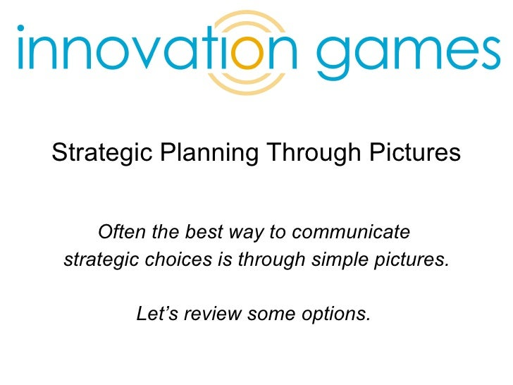 Strategic Planning Through Pictures Often the best way to communicate  strategic choices is through simple pictures. Let's...