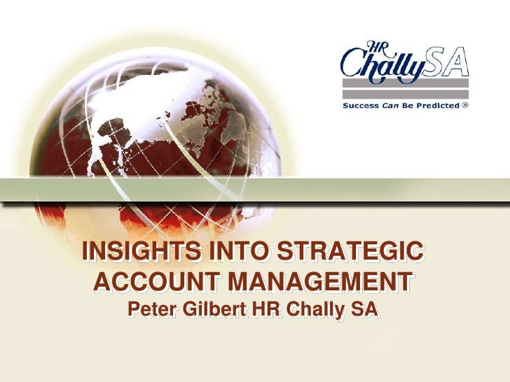 INSIGHTS INTO STRATEGIC ACCOUNT MANAGEMENT   Peter Gilbert HR Chally SA