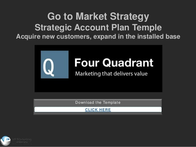 Download the Template CLICK HERE Go to Market Strategy Strategic Account Plan Temple Acquire new customers, expand in the ...