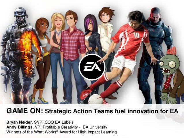 GAME ON: Strategic Action Teams fuel innovation for EABryan Neider, SVP, COO EA LabelsAndy Billings, VP, Profitable Creati...