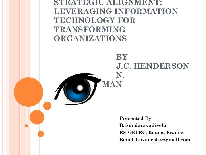 STRATEGIC ALIGNMENT: LEVERAGING INFORMATION TECHNOLOGY FOR TRANSFORMING ORGANIZATIONS BY J.C. HENDERSON N. VENKATRAMAN Pre...