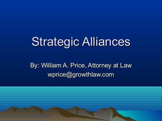 Strategic AlliancesStrategic Alliances By: William A. Price, Attorney at LawBy: William A. Price, Attorney at Law wprice@g...