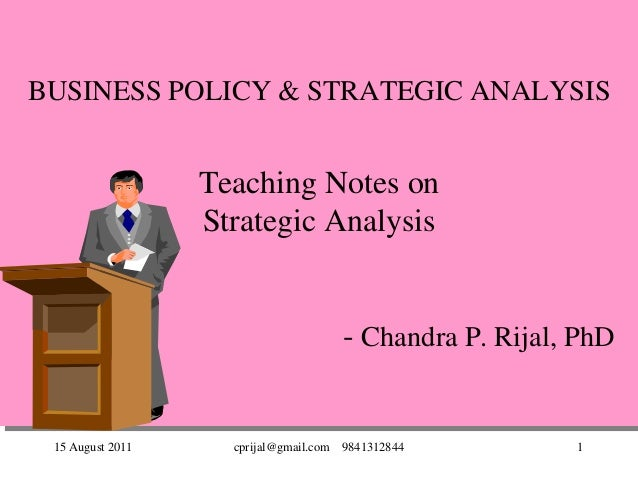 15 August 2011 cprijal@gmail.com 9841312844 1BUSINESS POLICY & STRATEGIC ANALYSISTeaching Notes onStrategic Analysis- Chan...