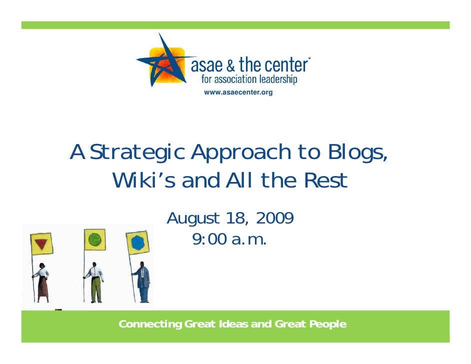 www.asaecenter.org     A Strategic Approach to Blogs,     Wiki's and All the Rest             August 18, 2009             ...