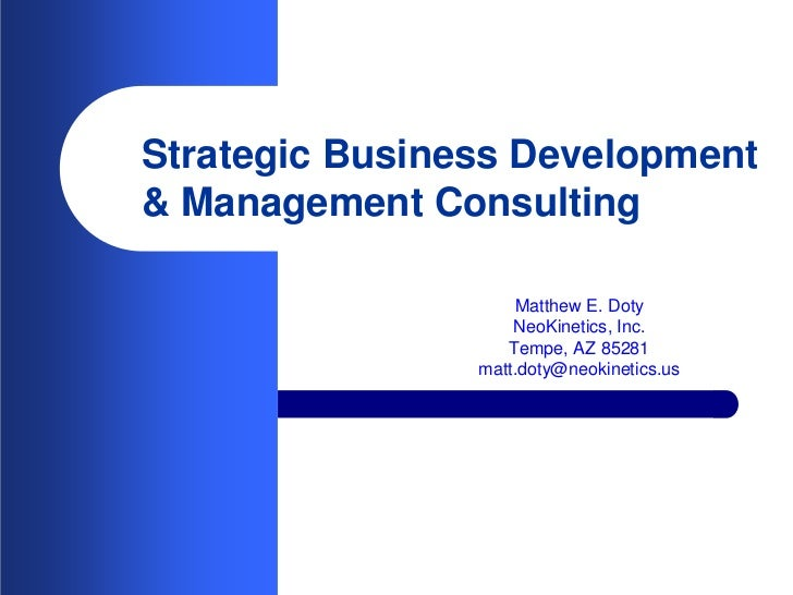 Strategic Business Development & Management Consulting                      Matthew E. Doty                     NeoKinetic...