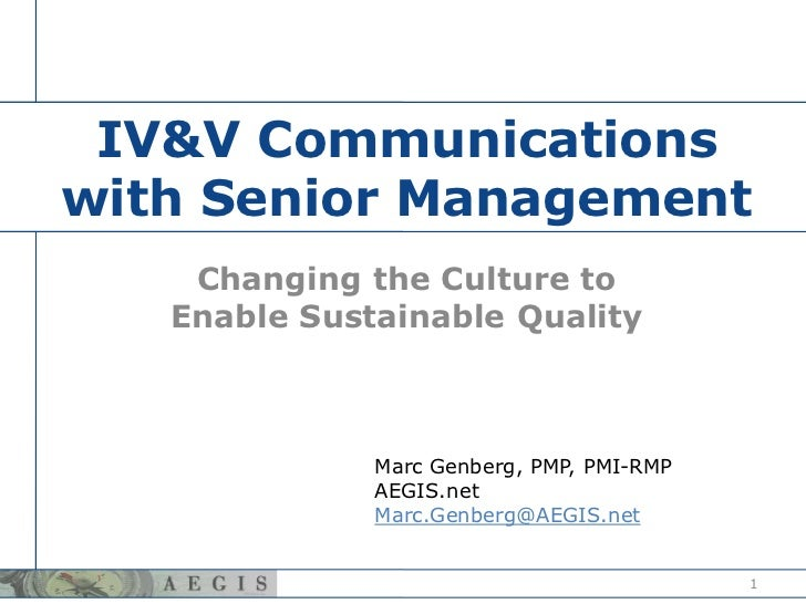 IV&V Communications with Senior Management <br />Changing the Culture to Enable Sustainable Quality<br />1<br />Marc Genbe...