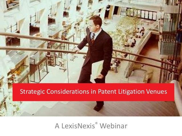 Strategic Considerations in Patent Litigation Venues  A LexisNexis® Webinar