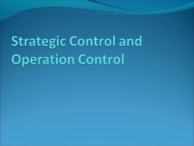 Strategic ControlIt takes into account the changing assumptions that determine a strategy, continually evaluate the strat...