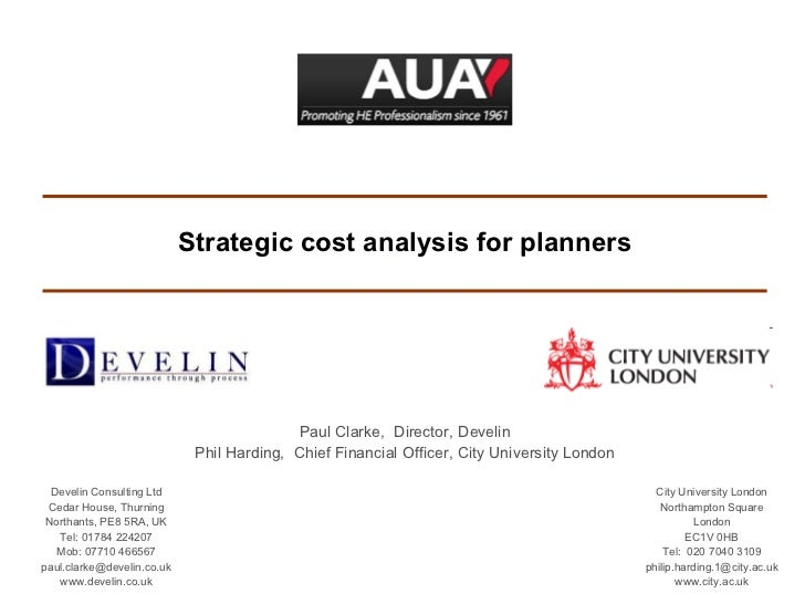 Strategic cost analysis for planners Paul Clarke,  Director, Develin Phil Harding,  Chief Financial Officer, City Universi...