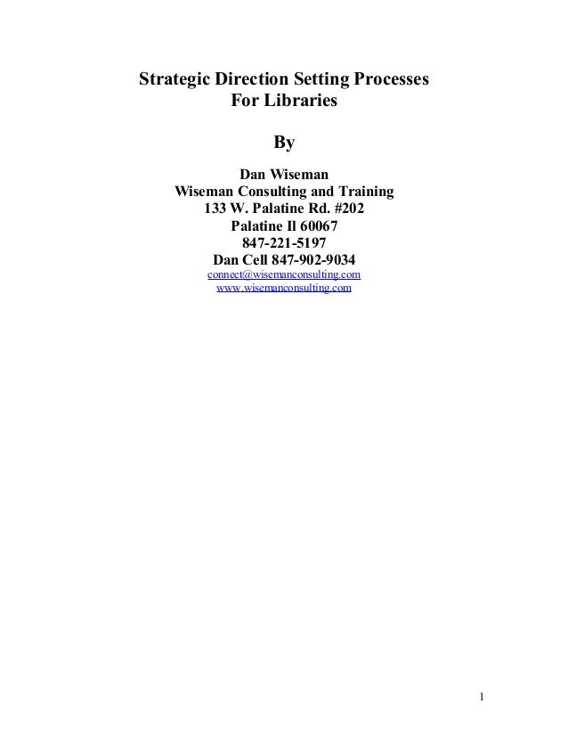 Strategic Direction Setting Processes For Libraries By Dan Wiseman Wiseman Consulting and Training 133 W. Palatine Rd. #20...