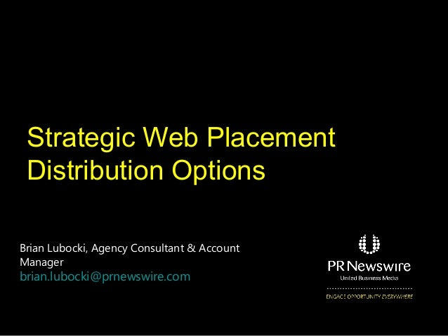 Strategic Web Placement Distribution Options Brian Lubocki, Agency Consultant & Account Manager  brian.lubocki@prnewswire....