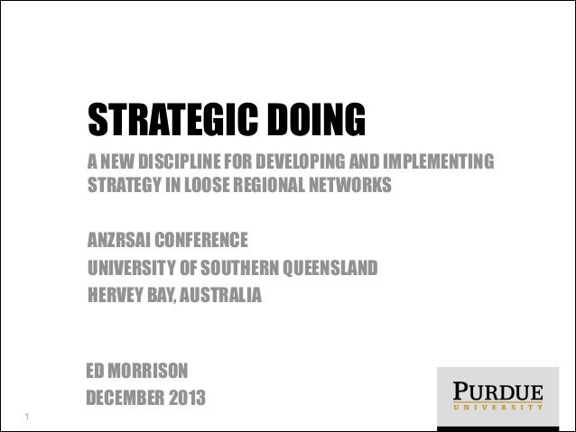 STRATEGIC DOING A NEW DISCIPLINE FOR DEVELOPING AND IMPLEMENTING STRATEGY IN LOOSE REGIONAL NETWORKS !  ANZRSAI CONFERENCE...