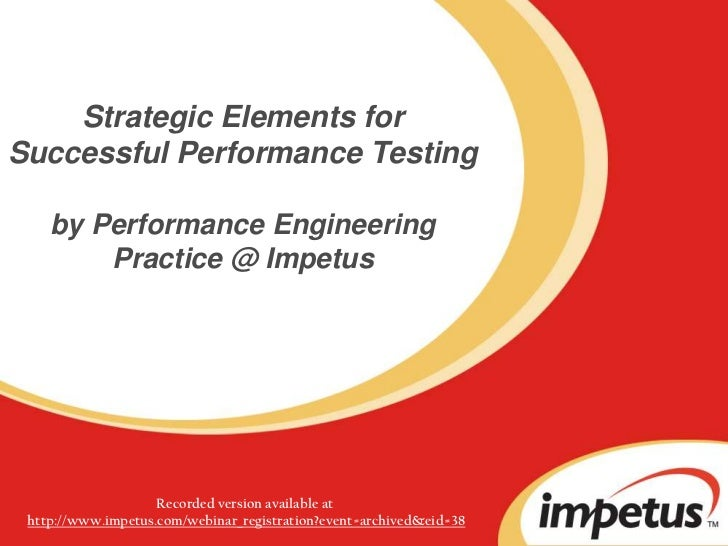 Strategic Elements for Successful Performance Testingby Performance Engineering Practice @ Impetus<br />Recorded version a...
