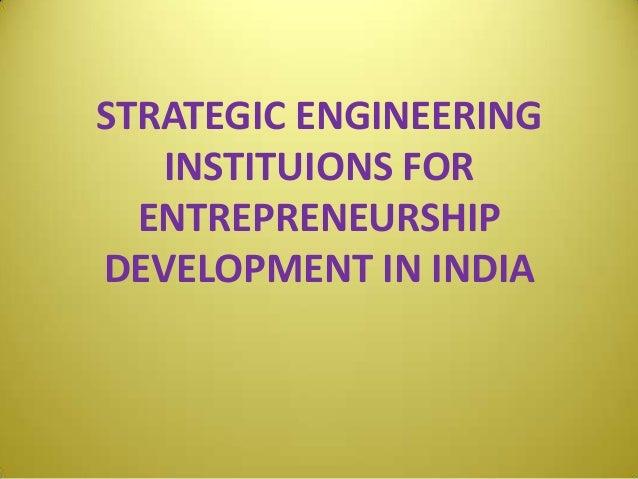 STRATEGIC ENGINEERING INSTITUIONS FOR ENTREPRENEURSHIP DEVELOPMENT IN INDIA